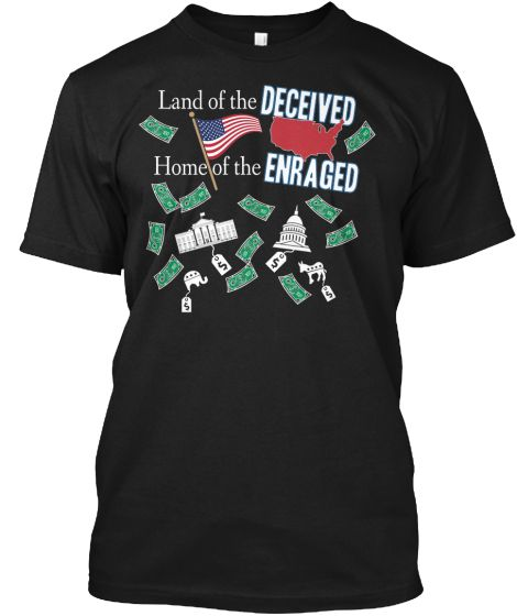 Land of the Deceived, Home of the Enraged t-shirt